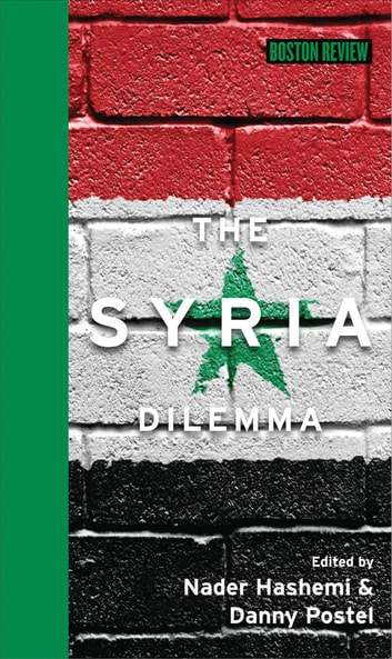 The Syria Dilemma ebook by Nader Hashemi,Danny Postel
