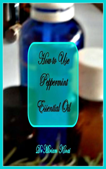 How to Use Peppermint Essential Oil ebook by Miriam Kinai