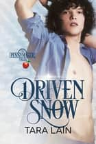 Driven Snow ebook by Tara Lain