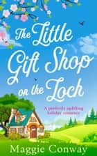 The Little Gift Shop on the Loch ebook by Maggie Conway