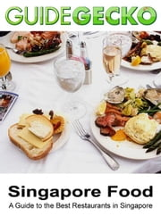Singapore Food - A Guide to the Best Restaurants in Singapore ebook by GuideGecko
