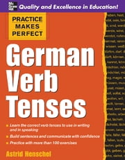 Practice Makes Perfect: German Verb Tenses - German Verb Tenses ebook by Astrid Henschel