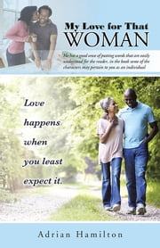 My Love for That Woman - Love happens when you least expect it. ebook by Adrian Hamilton