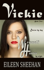 Vickie: Doctor by Day. Werewolf Hunter by Night (Book 2 of the Vickie Adventure Series) ebook by Eileen Sheehan