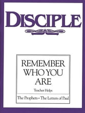 Disciple III Remember Who You Are: Teacher Helps - The Prophets - The Letters of Paul ebook by Nellie M. Moser