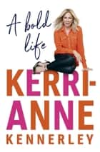A Bold Life ebook by Kerri-Anne Kennerley