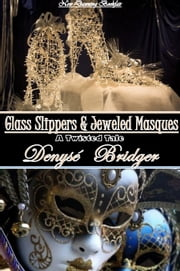 Glass Slippers and Jeweled Masques (An Erotic Twisted Cinderella Tale)) ebook by Denyse Bridger