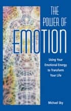 The Power of Emotion ebook by Michael Sky