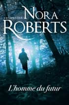 L'homme du futur ebook by Nora Roberts