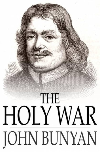 The Holy War - The Losing and Taking Again of the Town of Mansoul (Made by King Shaddai Upon Diabolus, to Regain the Metropolis of the World) ebook by John Bunyan