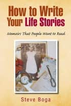How to Write Your Life Stories ebook by Steve Boga