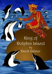 King of Dolphin Island ebook by Dandi Palmer