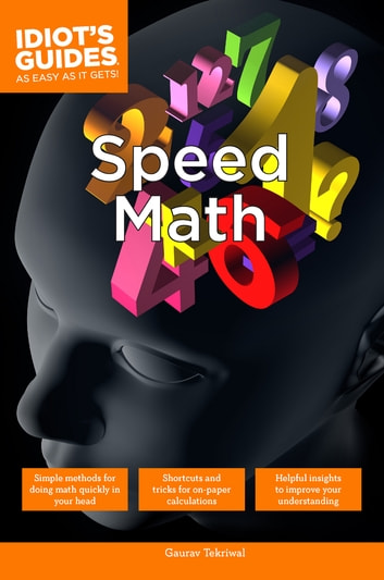 Speed Math - Simple Methods to Do Math Quickly in One's Head ebook by Gaurav Tekriwal