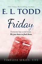 Friday - Timeless, #5 ebook by E. L. Todd