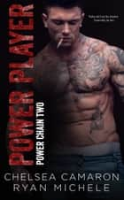 Power Player (Power Chain Book 2) ebook by Ryan Michele, Chelsea Camaron