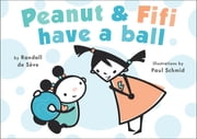 Peanut and Fifi Have A Ball ebook by Paul Schmid,Randall de Sève