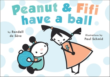 Peanut and Fifi Have A Ball ebook by Randall de Sève