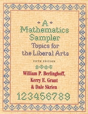 A Mathematics Sampler - Topics for the Liberal Arts ebook by William P. Berlinghoff,Kerry E. Grant,Dale Skrien