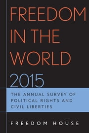 Freedom in the World 2015 - The Annual Survey of Political Rights and Civil Liberties ebook by Freedom House