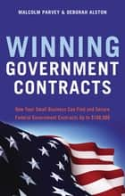 Winning Government Contracts ebook by Malcolm Parvey,Deborah Alston