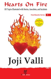 Hearts on Fire: HeartSpeaks Series - 1 (101 Topics Illustrated with Stories, Anecdotes, and Incidents) ebook by Dr. Joji Valli