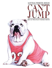 Little White Dogs Can't Jump ebook by Bruce Whatley