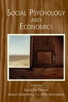 Social Psychology and Economics ebook by David De Cremer,Marcel Zeelenberg,J. Keith Murnighan