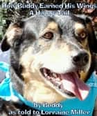 How Buddy Earned His Wings: A Happy Tail ebook by Lorraine Miller