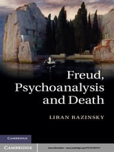 Freud, Psychoanalysis and Death ebook by Liran Razinsky