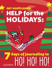 Help for the Holidays: - 7 Days of Journaling to HO! HO! HO! ebook by Mari L. McCarthy,Gillian Burgess,Wendy Kipfmiller