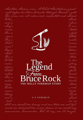 The Legend from Bruce Rock - The Wally Foreman Story ebook by Glen Eric Foreman