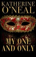 My One and Only ebook by Katherine O'Neal