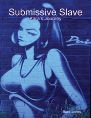 Submissive Slave ebook by Buck Jones