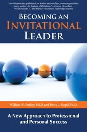 Becoming an Invitational Leader - A New Approach to Professional and Personal Success ebook by William W Purkey,Betty L Siegel