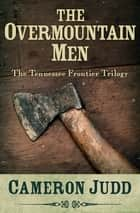 The Overmountain Men ebook by Cameron Judd