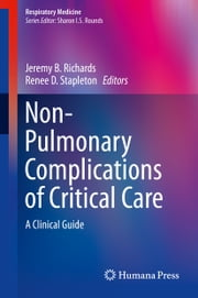 Non-Pulmonary Complications of Critical Care - A Clinical Guide ebook by Jeremy B. Richards,Renee D. Stapleton