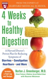4 Weeks to Healthy Digestion: A Harvard Doctor's Proven Plan for Reducing Symptoms of Diarrhea,Constipation, Heartburn, and More ebook by Norton Greenberger,Roanne Weisman