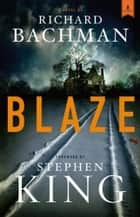 Blaze ebook by Richard Bachman,Stephen King