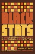 Black Stats - African Americans by the Numbers in the Twenty-first Century ebook by Monique W. Morris, Khalil Gibran Muhammad