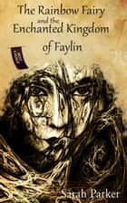 The Rainbow Fairy and the Enchanted Kingdom of Faylin ebook by Sarah Parker
