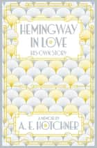 Hemingway in Love - His Own Story ebook by A.E. Hotchner