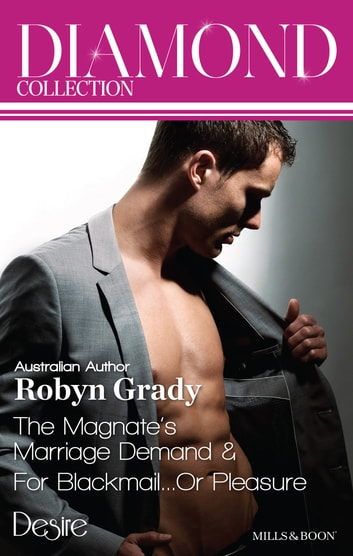 Robyn Grady Diamond Collection 201311/The Magnate's Marriage Demand/For Blackmail...Or Pleasure ebook by Robyn Grady