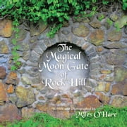 The Magical Moon Gate of Rock Hill - N/A ebook by Miles O'Hare