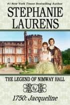 The Legend of Nimway Hall - 1750: Jacqueline eBook by Stephanie Laurens