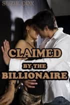 CLAIMED BY THE BILLIONAIRE ebook by Suzie Cox