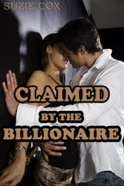CLAIMED BY THE BILLIONAIRE - A Sexy Tycoon Novelette ebook by Suzie Cox