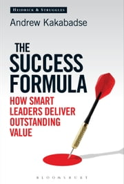 The Success Formula - How Smart Leaders Deliver Outstanding Value ebook by Andrew Kakabadse