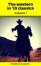 The Western in 10 classics Vol1 (Phoenix Classics) : The Last of the Mohicans, The Prairie, Astoria, Hidden Water, The Bridge of the Gods... ebook by Andy Adams, Frederic Homer Balch, B.M. Bower,...