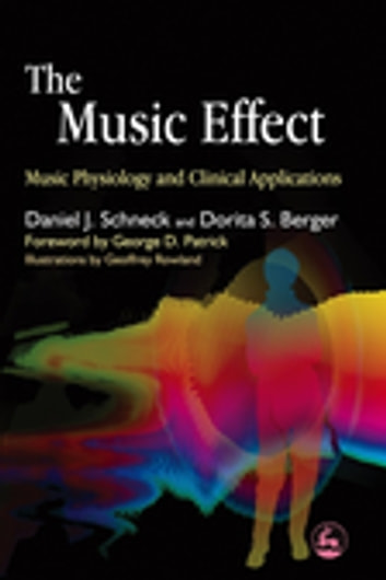 The Music Effect - Music Physiology and Clinical Applications ebook by Daniel J. Schneck,Dorita S. Berger