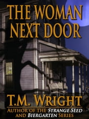 The Woman Next Door ebook by T.M. Wright